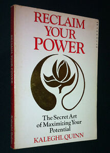 Reclaim Your Power: The Secret Art of Maximizing Your Potential by Kaleghl Quinn