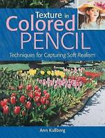 Texture in Colored Pencil [new in paperback]. Techniques for Capturing Soft Real