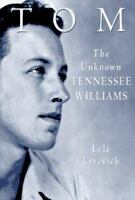 Tom: The Unknown Tennessee Williams -- Volume I of the Tennessee Williams Biogr