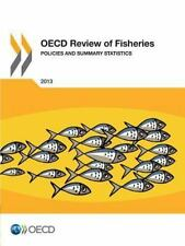 OECD Review of Fisheries : Policies and Summary Statistics 2013 by...