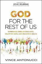 God for the Rest of Us: Experience Unbelievable Love, Unlimited Hope, and Uncomm