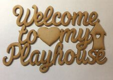 Welcome To My Playhouse wooden 3mm Thick mdf plaque blank Laser Cut