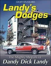 Landy's Dodges : The Mighty Mopars of Dandy Dick Landy by Geoff Stunkard (2016, Paperback)