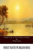 Pioneer Life : Or, Thirty Years a Hunter, Paperback by Tome, Philip, Brand Ne...