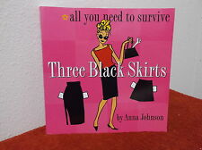 Three Black Skirts : All You Need to Survive by Anna Johnson (2000, Paperback)