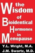 The Wisdom of Bioidentical Hormones in Menopause! (Paperback or Softback)