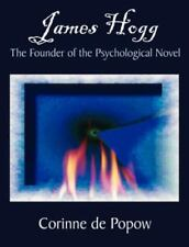 James Hogg : The Founder of the Psychological Novel by Corinne de Popow...