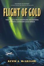 Flight of Gold: Two Pilots' True Adventure Discovering Alaska's Legendary Gold