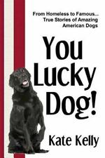 You Lucky Dog! by Kate Kelly (2013, Paperback)
