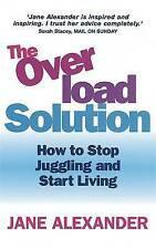 New, The Overload Solution: How to stop juggling and start living, Alexander, Ja