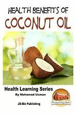 Health Benefits of Coconut Oil by Muhamad Usman and John Davidson (2015,...