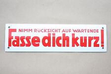 FASSE DICH KURZ Nimm Rücksicht auf Wartende Emailschild Emaille 33 x 9 cm S 10