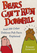 """""""AS NEW"""" Bears Can't Run Downhill: and 200 other dubious pub facts explained, An"""