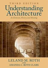 Understanding Architecture: Its Elements, History, and Meaning, Roth Clark, Aman
