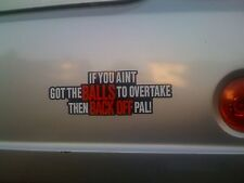 1 IF YOU AINT GOT THE BALLS TO OVERTAKE THEN BACK OFF CAR STICKER