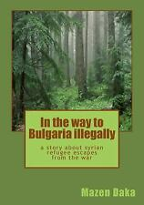 In the Way to Bulgaria Illegally : A Story about Syrian Refugee Escapes from...