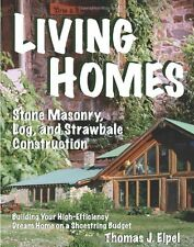 Living Homes: Stone Masonry, Log and Strawbale Construction, 6th Edition by Thom