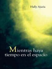 Mientras Haya Tiempo en el Espacio by Hally Ajuria (2014, Hardcover)