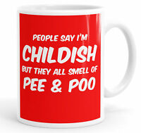 People Say I'm Childish But They All Smell Of Pee & Poo Funny Mug Cup