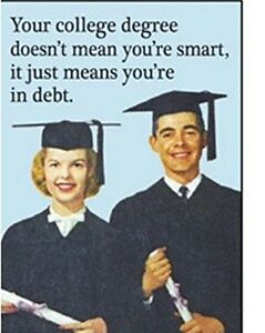 Your College Degree Doesn't Mean You're... funny fridge magnet   (ep) REDUCED!