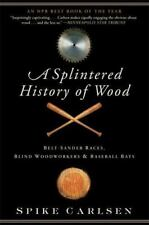 Splintered History of Wood : Belt-Sander Races, Blind Woodworkers, and-ExLibrary
