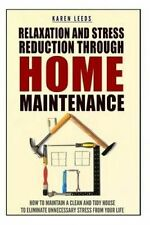 Relaxation And Stress Reduction Through Home Maintenance: How To Maintain A Clea