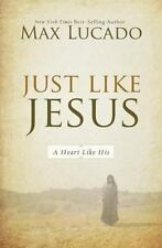 Just Like Jesus: A Heart Like His: By Max Lucado