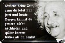 Genieße Deine Zeit, du lebst nur jetzt - Albert Einstein 20x30 Blechschild 469