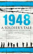 1948: A Soldier's Tale - The Bloody Road to Jerusalem by Avnery, Uri Paperback