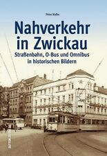 Nahverkehr in Zwickau, Straßenbahn, O-Bus und Omnibus in historischen Bildern
