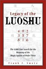 Legacy of the Luoshu: The Mystical, Mathematical Meaning of the Magic Square of