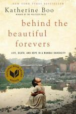 Behind the Beautiful Forevers : Life, Death, and Hope in a Mumbai Undercity by …