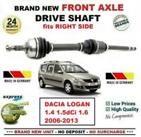 FOR DACIA LOGAN 1.4 1.5dCi 1.6 2006-2013 BRAND NEW FRONT AXLE RIGHT DRIVESHAFT