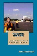 Plan de Vuelo, Plan de Vida : Aviacion Terrestre y Analogia de Vida by Maria...