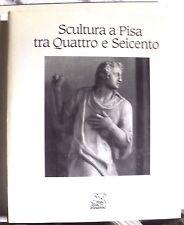AA.VV. SCULTURA A PISA TRA QUATTRO E SEICENTO Cassa di risparmio Pisa 1987