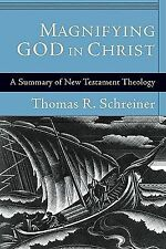 Magnifying God in Christ: A Summary of New Testament Theology by Dr Thomas R Sch