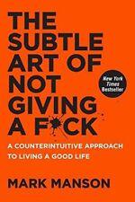 The Subtle Art of Not Giving a F*ck: A Counterintu