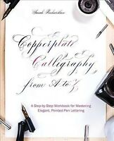 Copperplate Calligraphy from A to Z : A Step-by-Step Workbook for Mastering E...