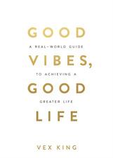 Good Vibes, Good Life By Vex King 2018 [P.D.F]