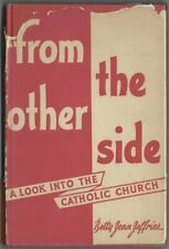 FROM THE OTHER SIDE by Jeffries 1955; A Look Into The Catholic Church. hb w dj