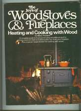 The joys of woodstoves & fireplaces: Heating and cooking with wood