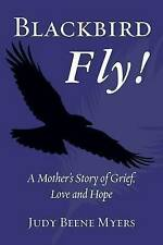 NEW Blackbird Fly! A Mother's Story of Grief, Love and Hope by Judy Beene Myers