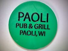 PAOLI PUB & GRILL, PAOLI WISCONSIN, GOOD FOR BAR TOKEN, LARGE GREEN BAR-TOKEN