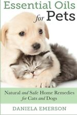 NEW Essential Oils For Pets: Natural & Safe Home Remedies For Cats And Dogs