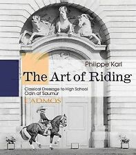Art of Riding: Classical  Dressage to High School by Philippe Karl