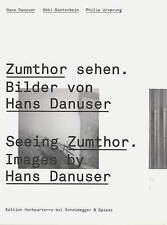 Seeing Zumthor: Reflections on Architecture and Photography - Images by Hans...