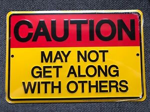 METAL SIGN caution may not get along with others novelty survival GIFT FUN