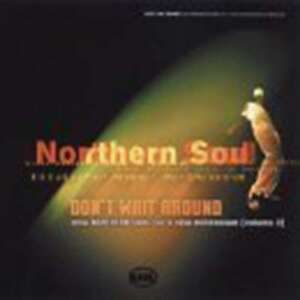 Various Artists - Don't WAIT AROUND - NORTHERN SOUL FOR A NEW MILLENIUM - VOL 2