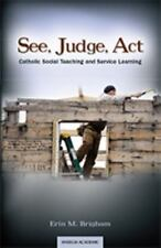 See, Judge, Act : Catholic Social Teaching and Service Learning by Erin M....