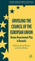 Unveiling the Council of the European Union: Games Governments Play in Brussels